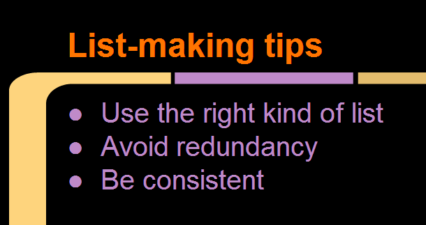 List-making tips summarized: Use the right kind of list, avoid redundancy, and be consistent